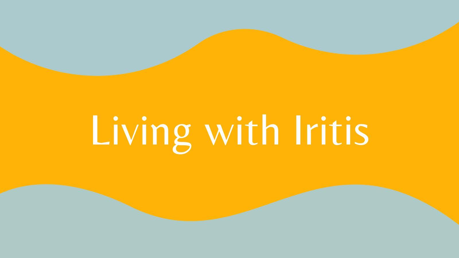 Living with Iritis