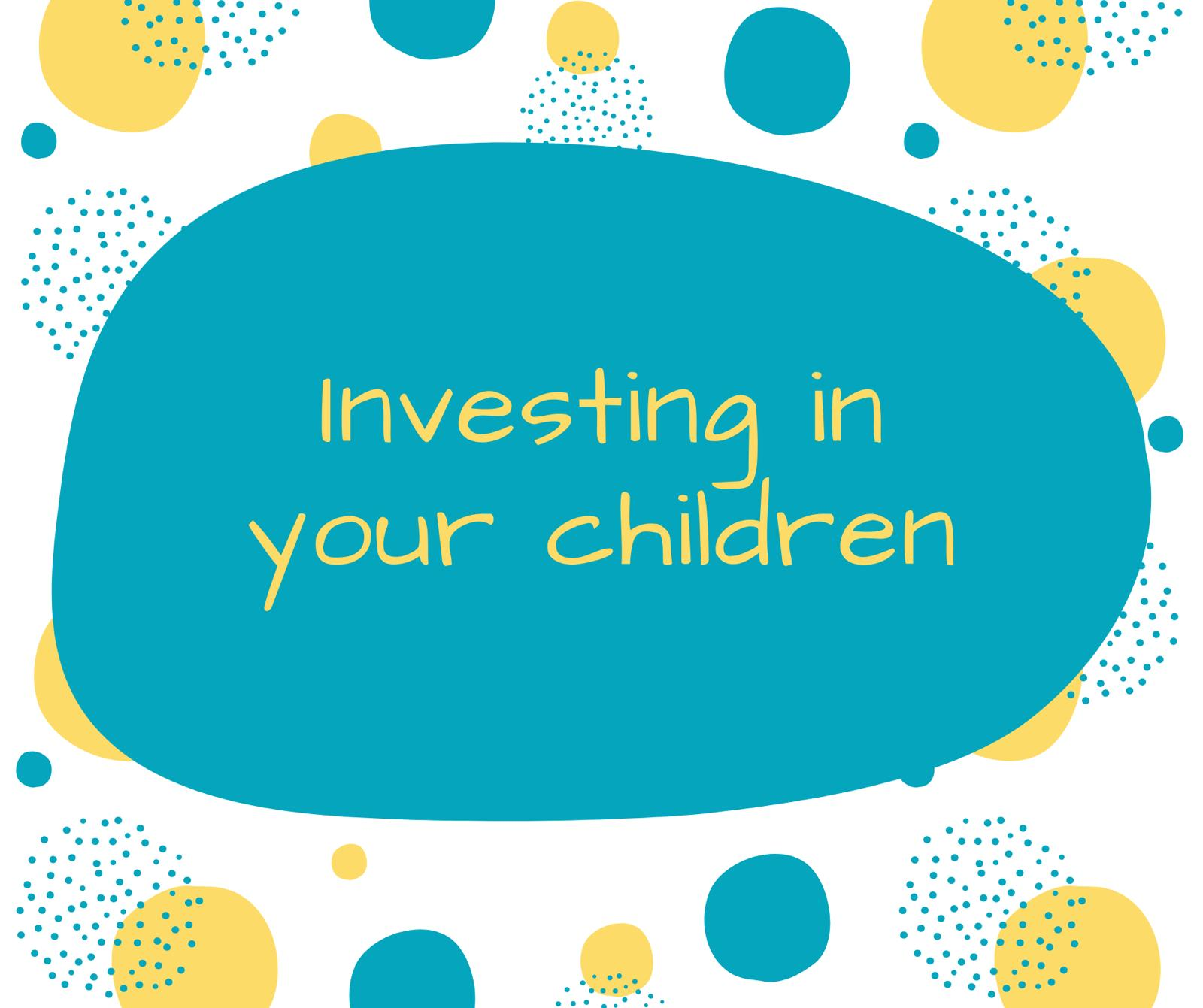 Investing in your children