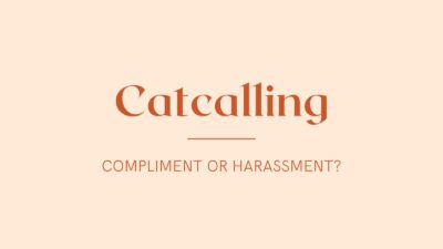 Catcalling – Compliment or Harassment?