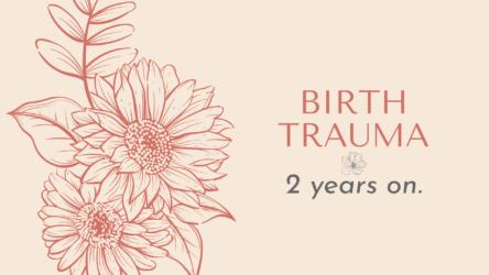 Birth Trauma – 2 years on.