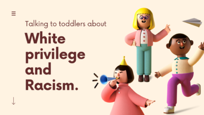 Talking to toddlers about White privilege and Racism.