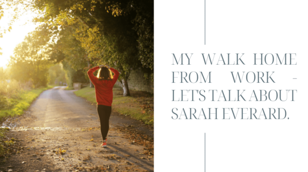 My safe walk home from work – Let's talk about Sarah Everard.