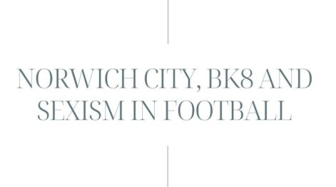 Sexism in Football - Norwich City and BK8